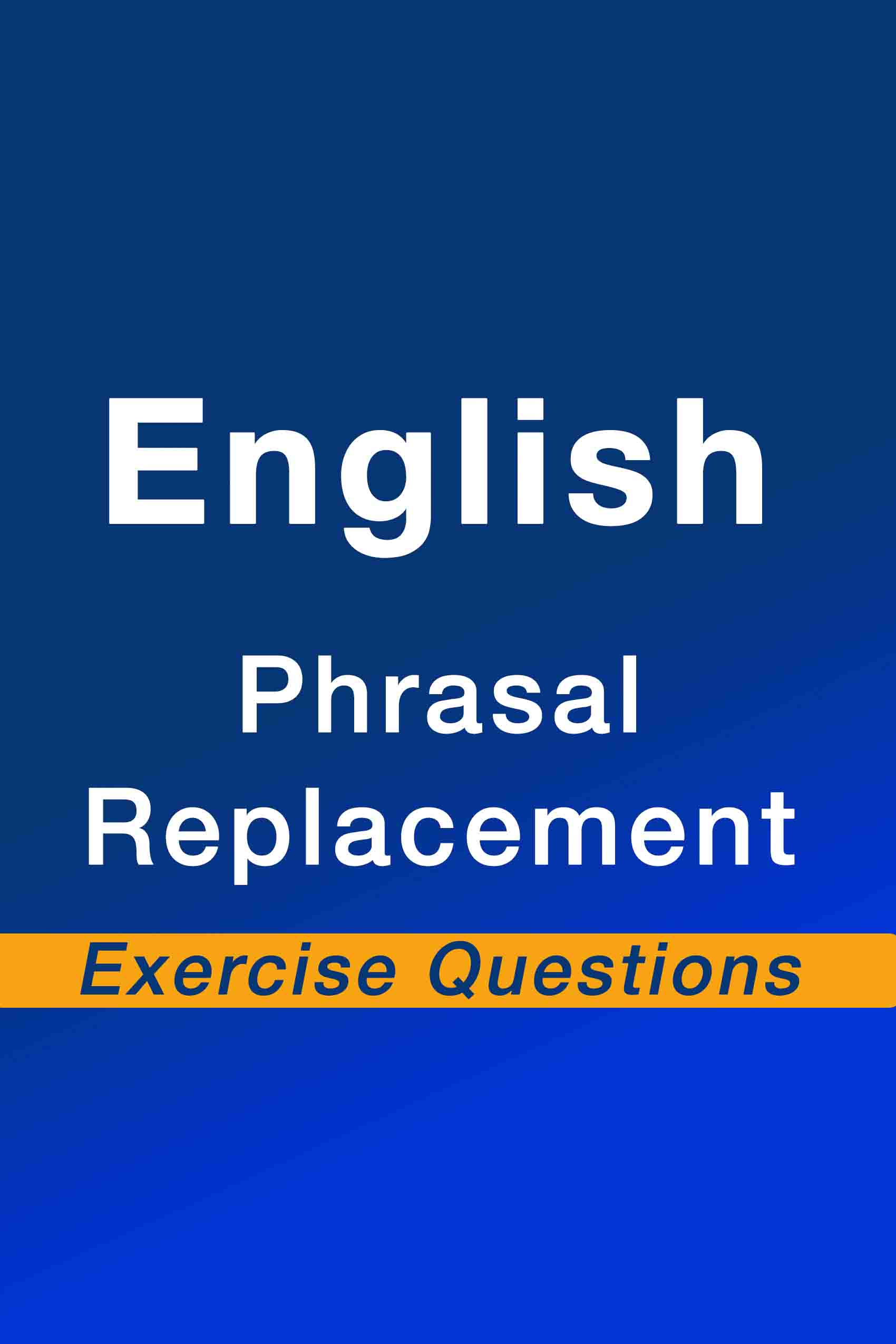 english-phrasal-replacement-exercise-questions-pdf