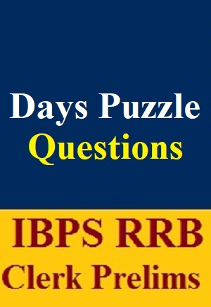 Days Puzzle Questions PDF for IBPS RRB Clerk Prelims Exam